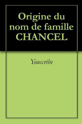 Téléchargement des ebooks sur l\'ipad 2 Origine du nom de famille CHANCEL (Oeuvres courtes) FB2 B0073BS3T4