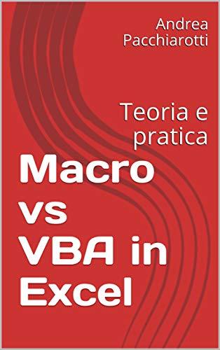Macro vs VBA in Excel: Teoria e pratica (Italian Edition)