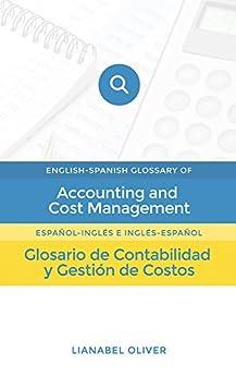 English-Spanish Glossary of Accounting and Cost Management: Glosario de contabilidad y gestión de costos  (Español-Inglés e Inglés-Español) Epub Descargar Gratis