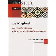 Le Maghreb : De l'empire ottoman àla fin de la colonisation française