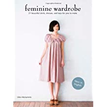 Feminine Wardrobe: 21 Beautiful Skirts, Dresses, and Tops for You to Make