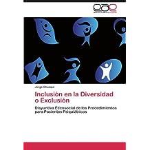 Inclusión en la Diversidad o Exclusión: Disyuntiva Éticosocial de los Procedimientos para Pacientes Psiquiátricos