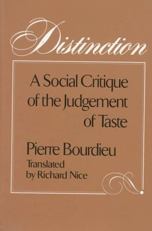 Distinction: A Social Critique of the Judgement of Taste by