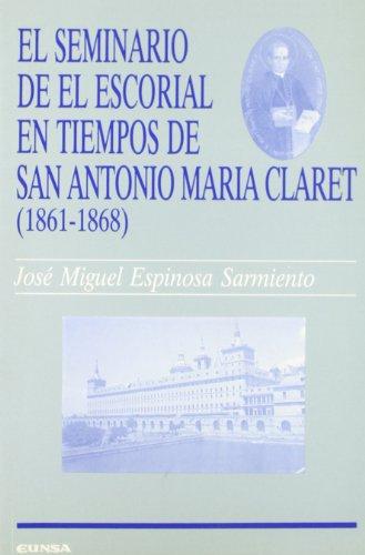 El seminario del Escorial en tiempos de san Antonio María Claret (1861-1868) (Ciencias de la educación)