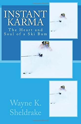 Instant Karma: The Heart and Soul of a Ski Bum