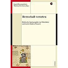 Herrschaft verorten: Politische Kartographie im Mittelalter und in der frühen Neuzeit (Medienwandel - Medienwechsel - Medienwissen)