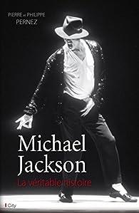 Michael Jackson, la véritable histoire par Pierre Pernez