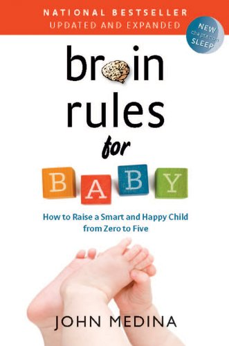 Brain Rules for Baby (Updated and Expanded): How to Raise a Smart and Happy Child from Zero to Five (English Edition)