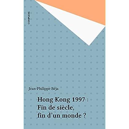 Hong Kong 1997 : Fin de siècle, fin d'un monde ? (Espace international)