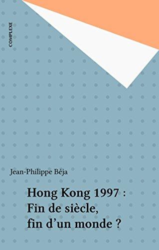 Hong Kong 1997 : Fin de siècle, fin d'un monde ?