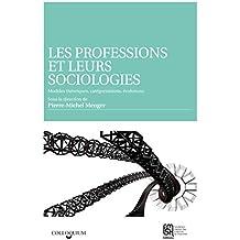 Les professions et leurs sociologies: Modèles théoriques, catégorisations, évolutions