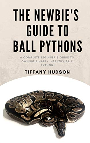 The Newbie's Guide To Ball Pythons: A complete beginner's guide to owning a happy, healthy ball python. (English Edition) -