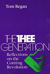 The Thee Generation: Reflections on the Coming Revolution by Tom Regan (1991-01-16)