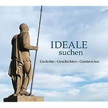IDEALE suchen: Gedichte - Geschichten - Geistreiches