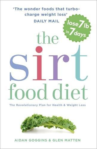 The SIRT Food Diet: The revolutionary plan for health and weight loss por Aidan Goggins
