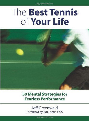The Best Tennis of Your Life: 50 Mental Strategies for Fearless Performance by Greenwald, Jeff (2007) Paperback
