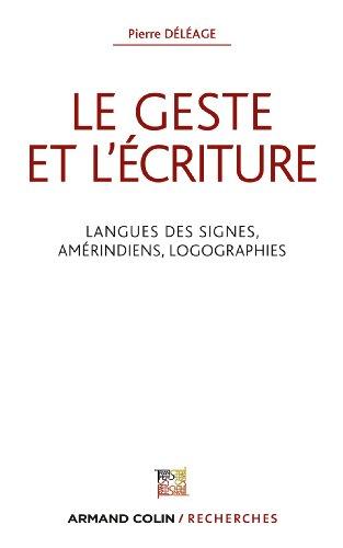 Le geste et l'écriture : Langue des signes, Amérindiens, Logographies (Armand Colin / Recherches)