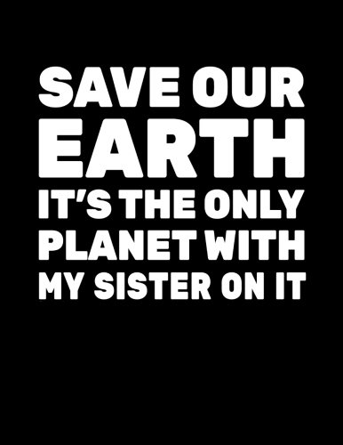 Save Our Earth It's The Only Planet With My Sister On It: Earth Day Doodle Sketch Book por Dartan Creations