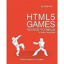 HTML5 Games: Novice to Ninja: Create Smash Hit Games in HTML5