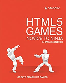 HTML5 Games: Novice to Ninja: Create Smash Hit Games in ...