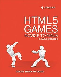 HTML5 Games: Novice to Ninja: Create Smash Hit Games in ...
