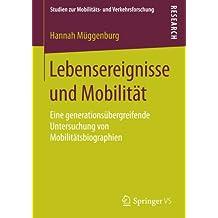Lebensereignisse und Mobilität: Eine generationsübergreifende Untersuchung von Mobilitätsbiographien (Studien zur Mobilitäts- und Verkehrsforschung)