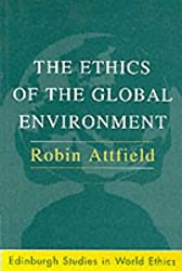The Ethics of the Global Environment (Edinburgh Studies in World Ethics) by Robin Attfield (1999-06-24)