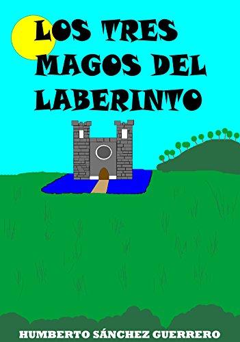 Los Tres Magos del Laberinto por Humberto Sánchez Guerrero