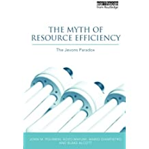 The Myth of Resource Efficiency: The Jevons Paradox (Earthscan Research Editions)
