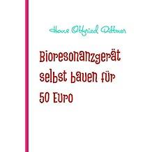 Bioresonanzgerät selbst bauen für 50 Euro: Konzentriertes Wissen