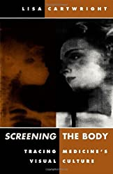 Screening The Body: Tracing Medicine's Visual Culture 1st (first) Edition by Cartwright, Lisa [1995]