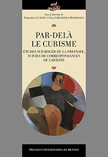 Par-delà le cubisme: Études sur Roger de la Fresnaye, suivies de correspondances de l'artiste par Yves Chevrefils Desbiolles, Françoise Lucbert