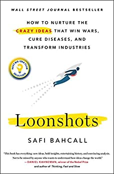 Loonshots: How to Nurture the Crazy Ideas That Win Wars, Cure Diseases, and Transform Industries (English Edition) van [Bahcall, Safi]