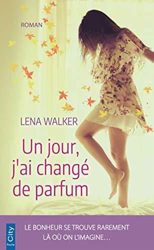 Un jour, j'ai changé de parfum par Lena Walker