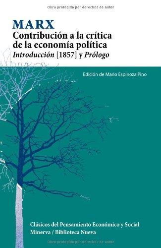 Contribucion a la critica de la economia politica (CLÁSICOS DEL PENSAMIENTO ECONóMICO Y SOCIAL) por Mario Espinoza Pino