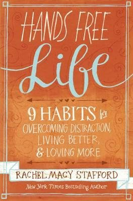 -hands-free-life-nine-habits-for-overcoming-distraction-living-better-and-loving-more-by-author-sep-