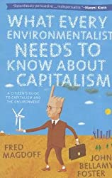 [(What Every Environmentalist Needs to Know About Capitalism )] [Author: John Bellamy Foster] [Jun-2011]