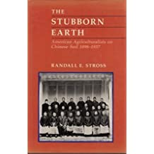 The Stubborn Earth: American Agriculturalists on Chinese Soil, 1898-1937 by Randall E. Stross (1986-11-01)