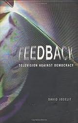 Feedback Television against Democracy: Television Against Democracy (October Books) (October Books (Hardcover)) by David Joselit (2007-05-11)