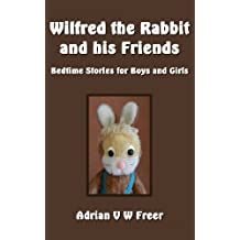 Wilfred the Rabbit and His Friends: Bedtime Stories for Boys and Girls