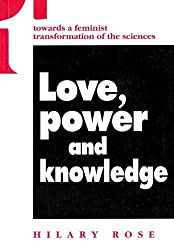 Love, Power and Knowledge: Towards a Feminist Transformation of the Sciences (Race, Gender, and Science) by Hilary Rose (1994-07-22)