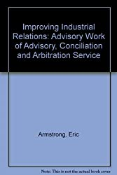 Improving Industrial Relations: Advisory Work of Advisory, Conciliation and Arbitration Service