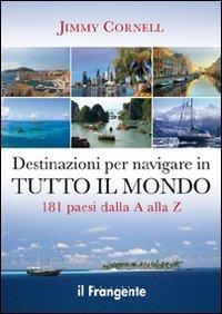 Destinazioni per navigare in tutto il mondo. 181 paesi dalla a alla z