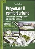 Progettare il comfort urbano. Soluzione per un'integrazione tra società e territorio. Ediz. illustrata. Con CD-ROM