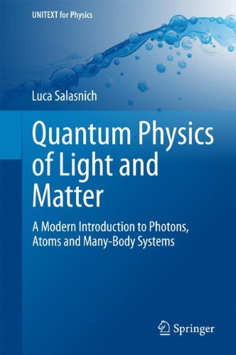 Quantum Physics of Light and Matter : A Modern Introduction to Photons, Atoms and Many-Body Systems par Luca Salasnich