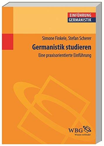 Germanistik studieren: Eine praxisorientierte Einführung (Germanistik kompakt)