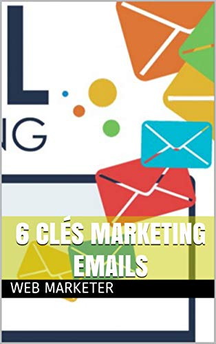 6 Clés Marketing Emails