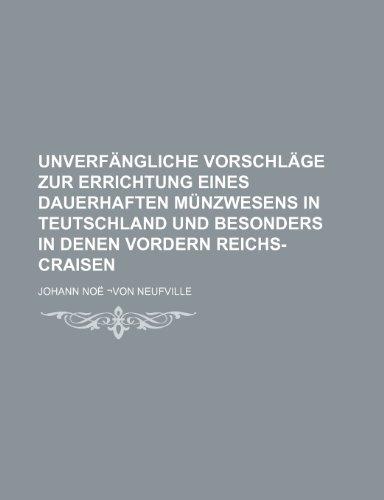 Unverfängliche Vorschläge zur Errichtung eines dauerhaften Münzwesens in Teutschland und besonders in denen vordern Reichs-Craisen