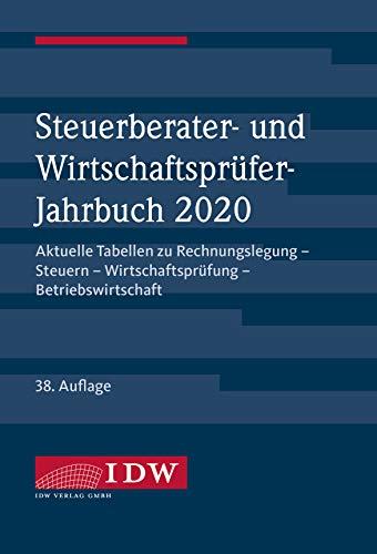 Steuerberater- und Wirtschaftsprüfer-Jahrbuch 2020: Aktuelle Tabellen zu Rechnungslegung - Steuern - Wirtschaftsprüfung - Betriebswirtschaft