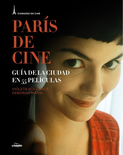 París de cine: Guía de la ciudad en 55 películas (Cine (lunwerg)) por Violeta Kovacsics